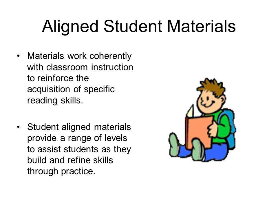 Aligned Student Materials Materials work coherently with classroom instruction to reinforce the acquisition of specific reading skills.