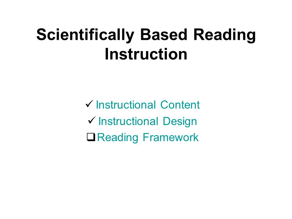 Scientifically Based Reading Instruction Instructional Content Instructional Design  Reading Framework