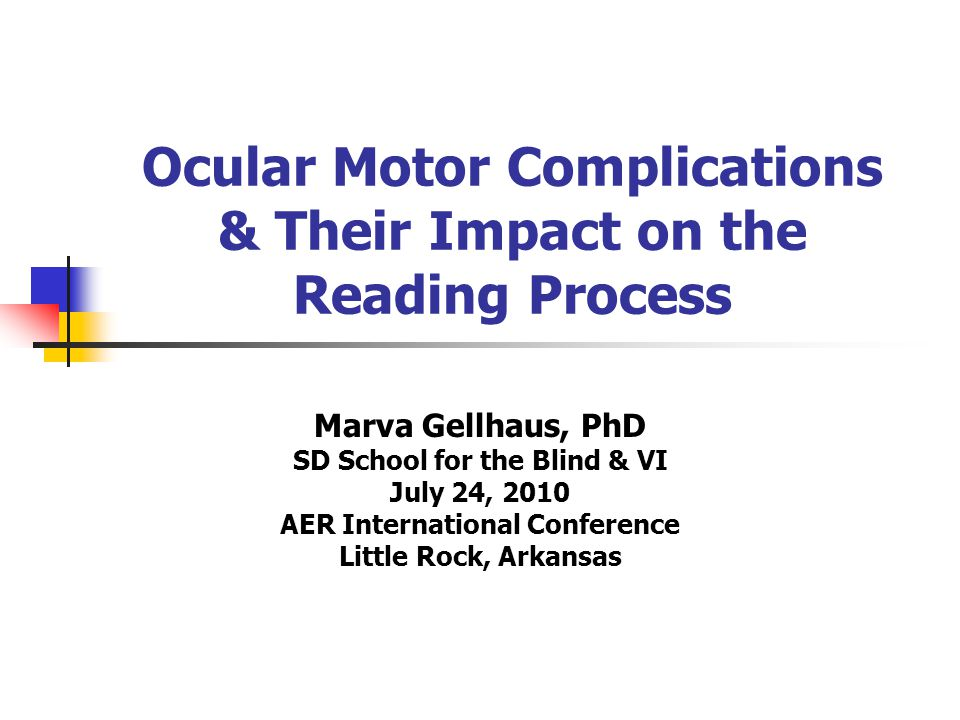 Objectives Define fixation, smooth pursuits & saccadic eye movements & explain their importance to reading fluency Explain the impact of ocular motor difficulties on reading fluency for student's with low vision Explain why increasing a student's span of recognition & tapping into a student's long term memory are effective methodologies