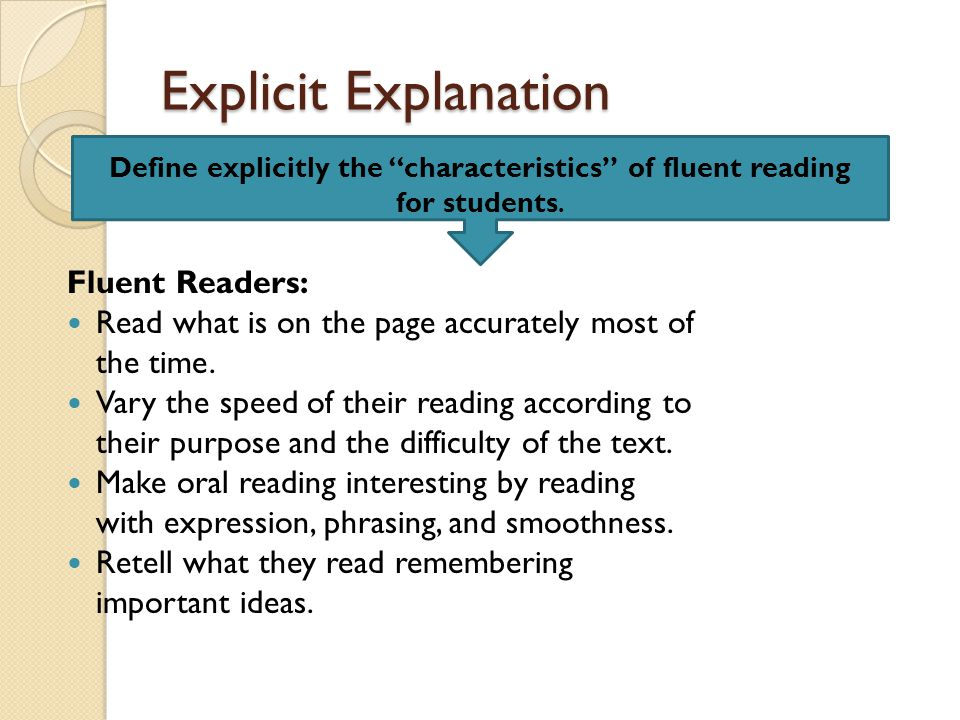 Explicit Explanation Fluent Readers: Read what is on the page accurately most of the time.