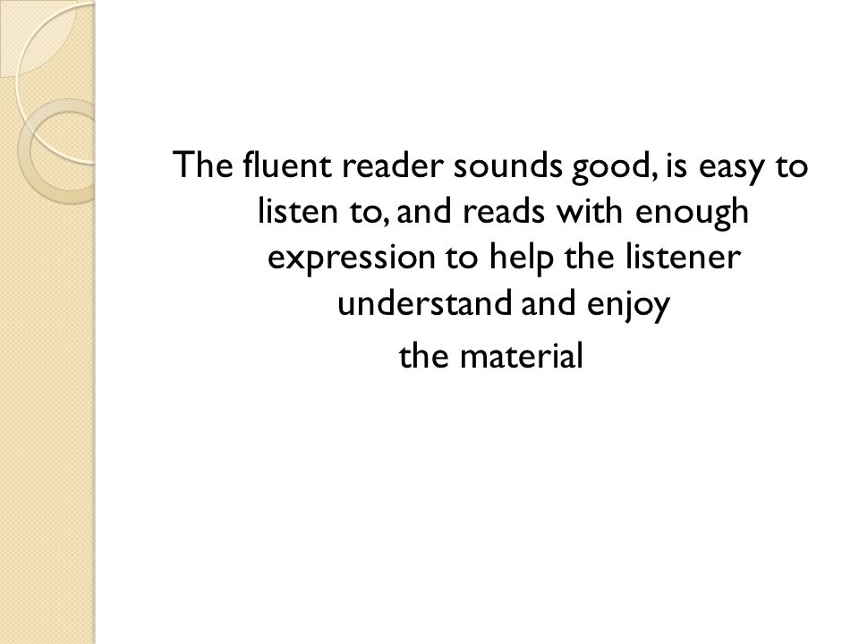 The fluent reader sounds good, is easy to listen to, and reads with enough expression to help the listener understand and enjoy the material