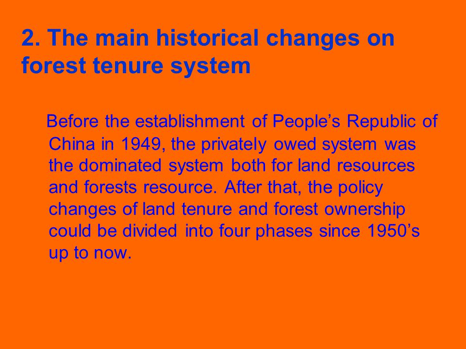 2. The main historical changes on forest tenure system Before the establishment of People's Republic of China in 1949, the privately owed system was t