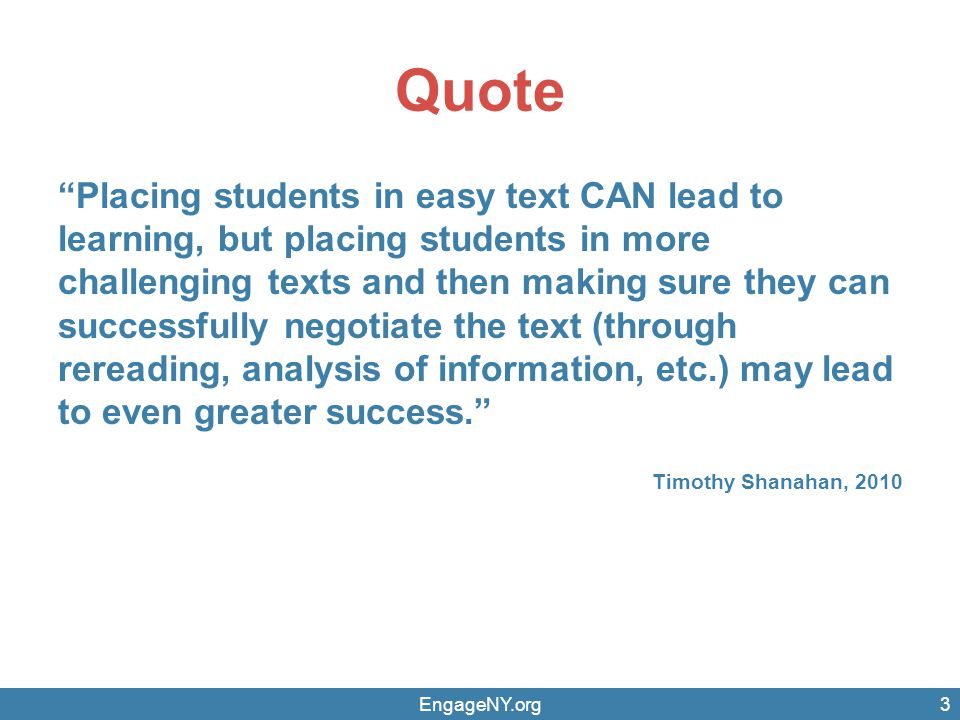 """Quote """"Placing students in easy text CAN lead to learning, but placing students in more challenging texts and then making sure they can successfully n"""
