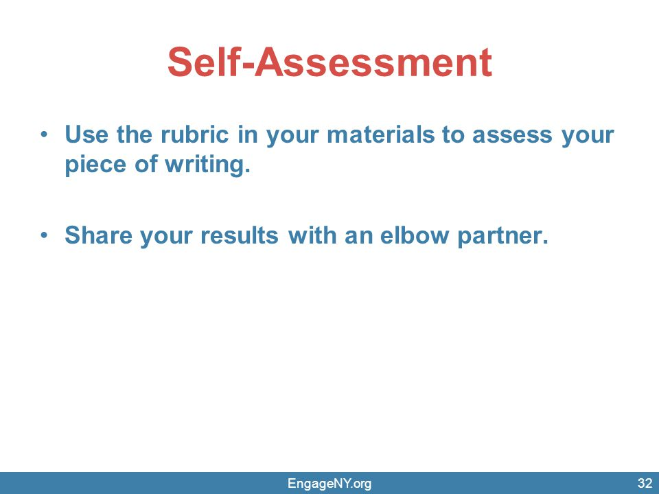 Self-Assessment Use the rubric in your materials to assess your piece of writing. Share your results with an elbow partner. EngageNY.org32