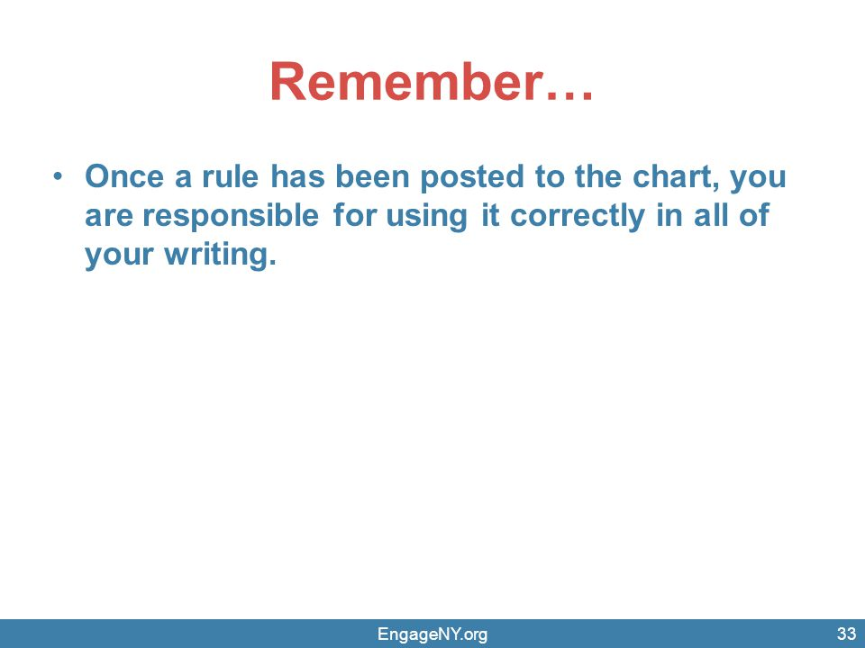 Remember… Once a rule has been posted to the chart, you are responsible for using it correctly in all of your writing. EngageNY.org33