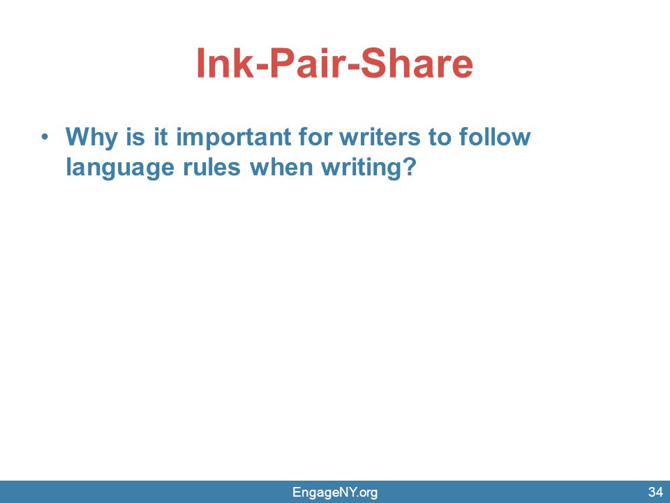Ink-Pair-Share Why is it important for writers to follow language rules when writing? EngageNY.org34