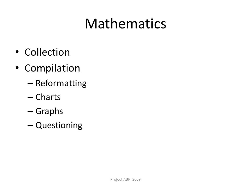 Mathematics Collection Compilation – Reformatting – Charts – Graphs – Questioning Project ABRI 2009
