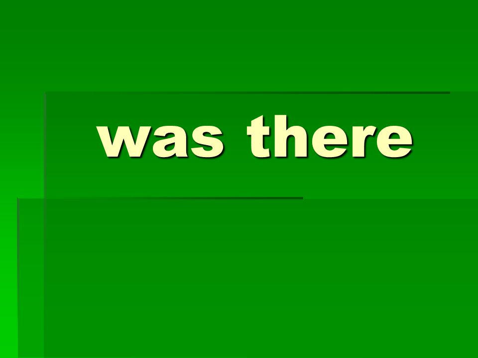 was there