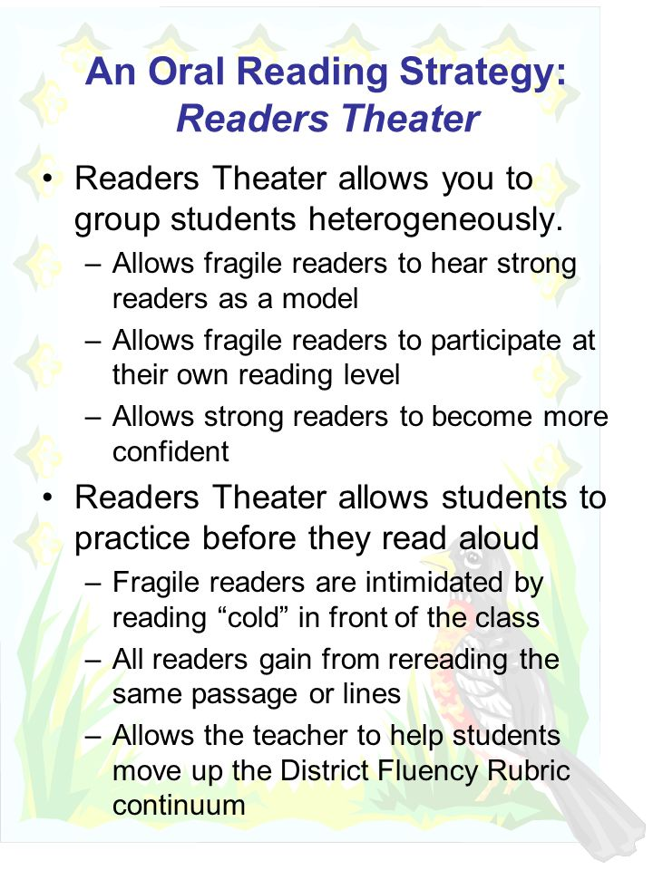 An Oral Reading Strategy: Readers Theater Readers Theater allows you to group students heterogeneously.
