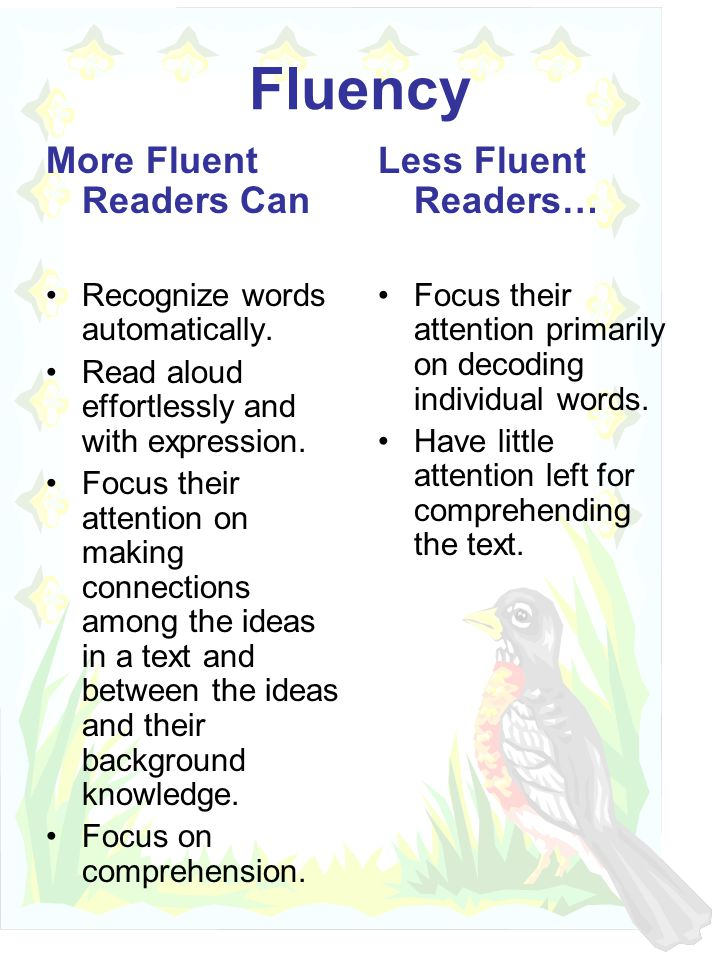 Fluency More Fluent Readers Can Recognize words automatically.