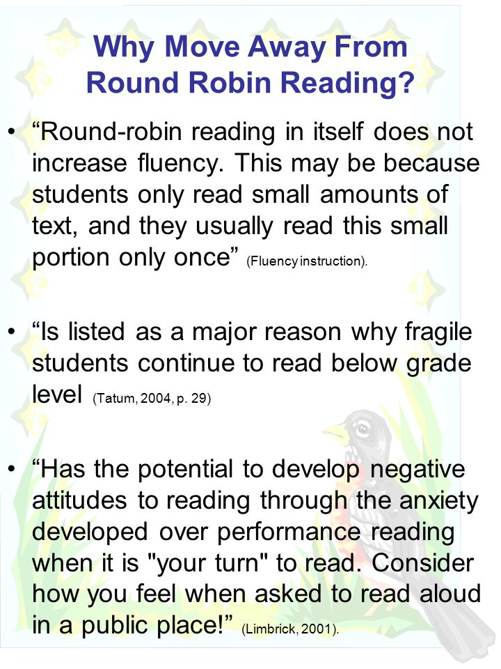 Why Move Away From Round Robin Reading. Round-robin reading in itself does not increase fluency.
