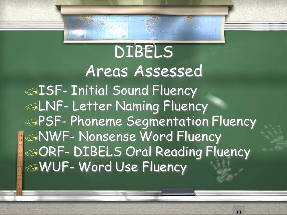 DIBELS Areas Assessed / ISF- Initial Sound Fluency / LNF- Letter Naming Fluency / PSF- Phoneme Segmentation Fluency / NWF- Nonsense Word Fluency / ORF