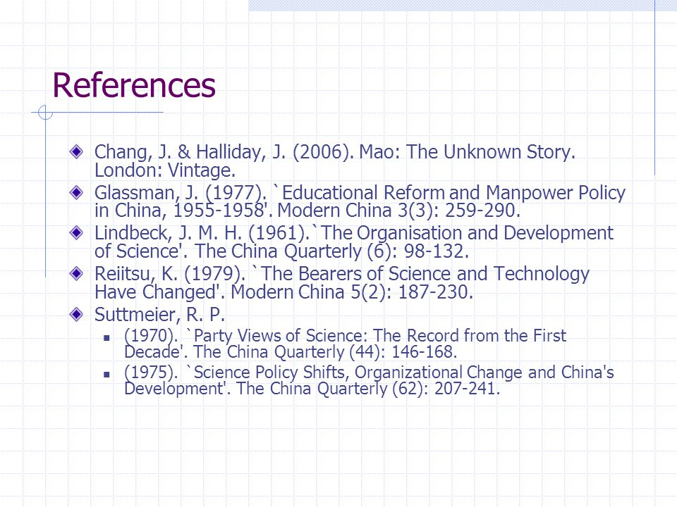 References Chang, J. & Halliday, J. (2006). Mao: The Unknown Story. London: Vintage. Glassman, J. (1977). `Educational Reform and Manpower Policy in C