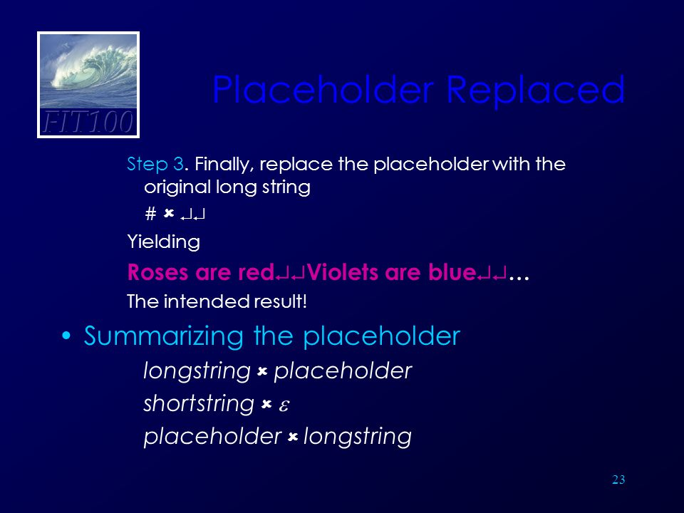 23 Placeholder Replaced Step 3. Finally, replace the placeholder with the original long string #   Yielding Roses are red  Violets are blue  …