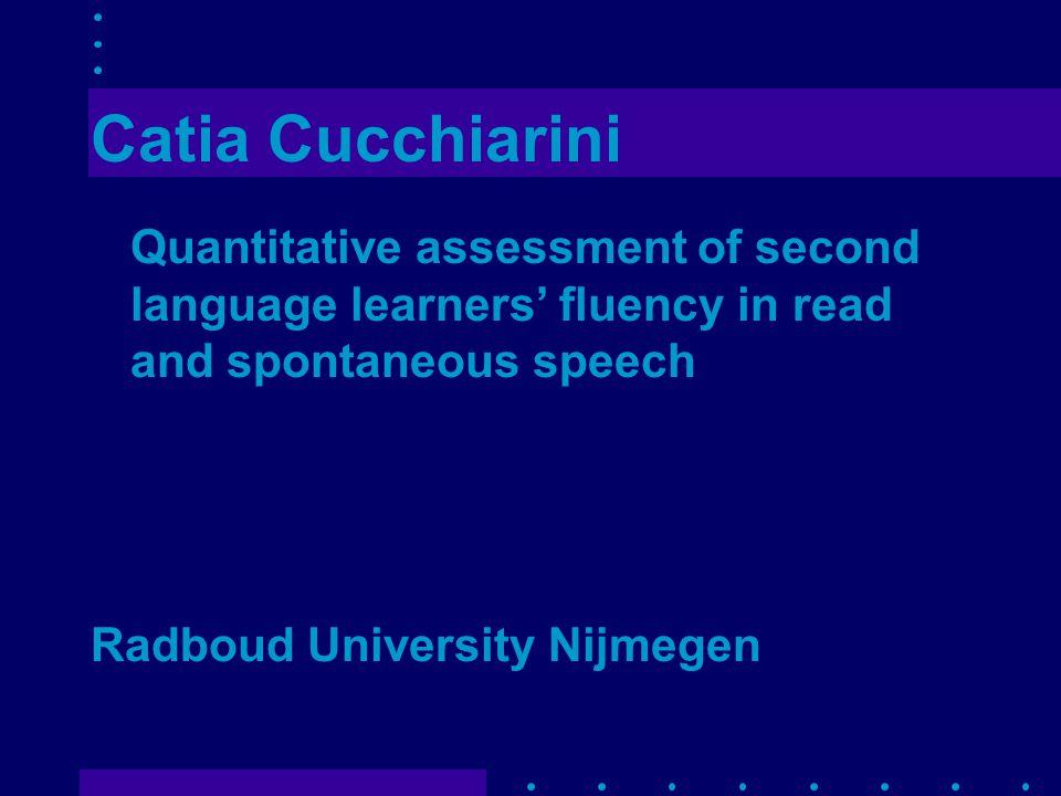 Catia Cucchiarini Quantitative assessment of second language learners' fluency in read and spontaneous speech Radboud University Nijmegen