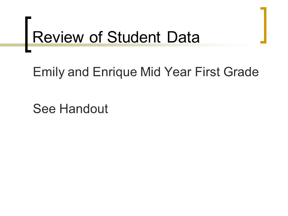 Review of Student Data Emily and Enrique Mid Year First Grade See Handout