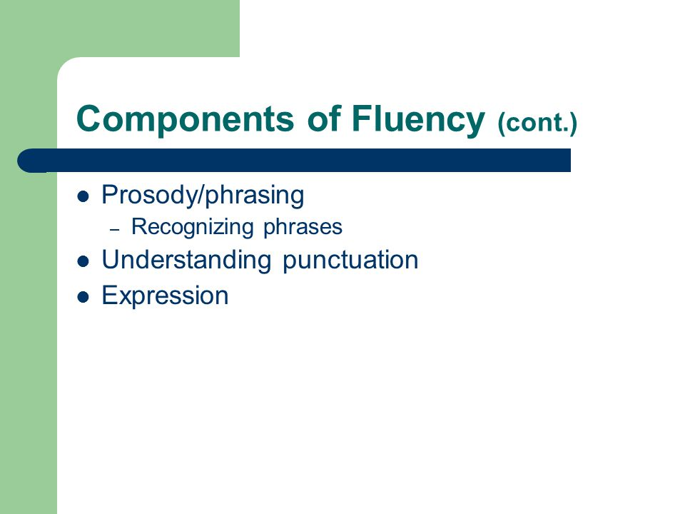 Components of Fluency (cont.) Prosody/phrasing – Recognizing phrases Understanding punctuation Expression
