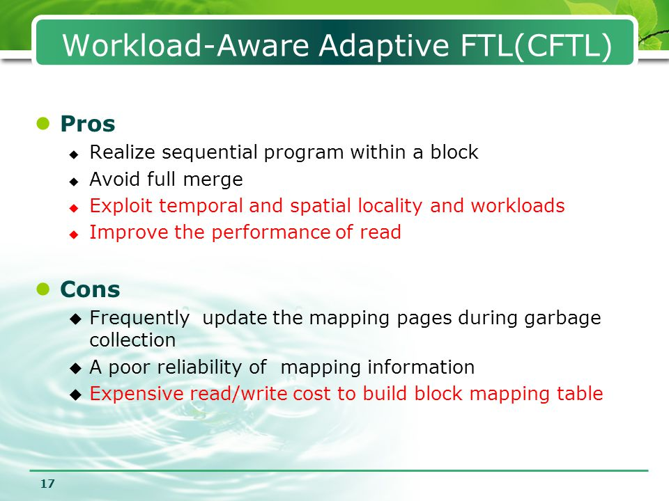 17 Workload-Aware Adaptive FTL(CFTL) Pros  Realize sequential program within a block  Avoid full merge  Exploit temporal and spatial locality and w