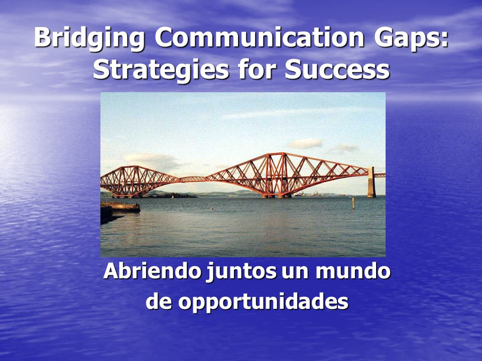 Bridging Communication Gaps: Strategies for Success Abriendo juntos un mundo de opportunidades