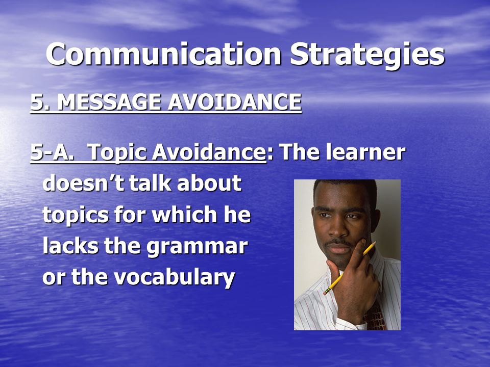 Communication Strategies 5.MESSAGE AVOIDANCE 5-A.