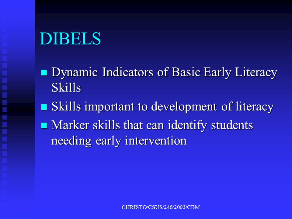 CHRISTO/CSUS/246/2003/CBM TWO TYPES OF CBM FOR PRIMARY STUDENTS DIBELS for prereaders or delayed readers DIBELS for prereaders or delayed readers  onset recognition  phonemic segmentation Oral reading probes for beginning readers Oral reading probes for beginning readers