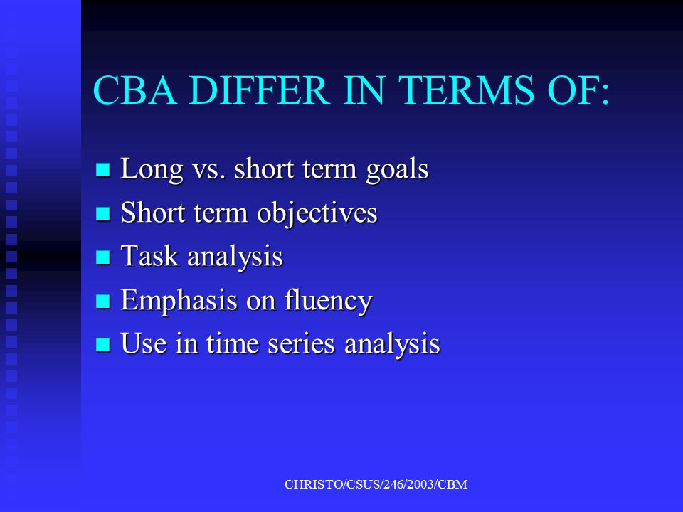 CHRISTO/CSUS/246/2003/CBM CHARACTERISTICS OF ALL CBA MODELS Test stimuli drawn from the curriculum Test stimuli drawn from the curriculum Repeated testing occurs over time Repeated testing occurs over time Useful in instructional planning Useful in instructional planning