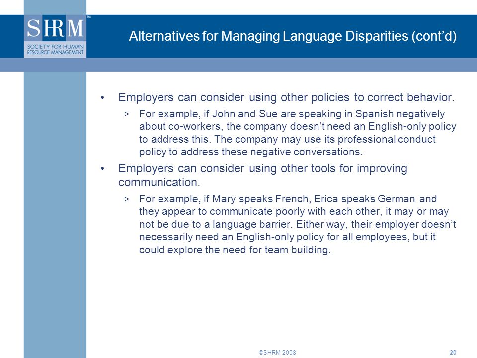 ©SHRM 200820 Alternatives for Managing Language Disparities (cont'd) Employers can consider using other policies to correct behavior.