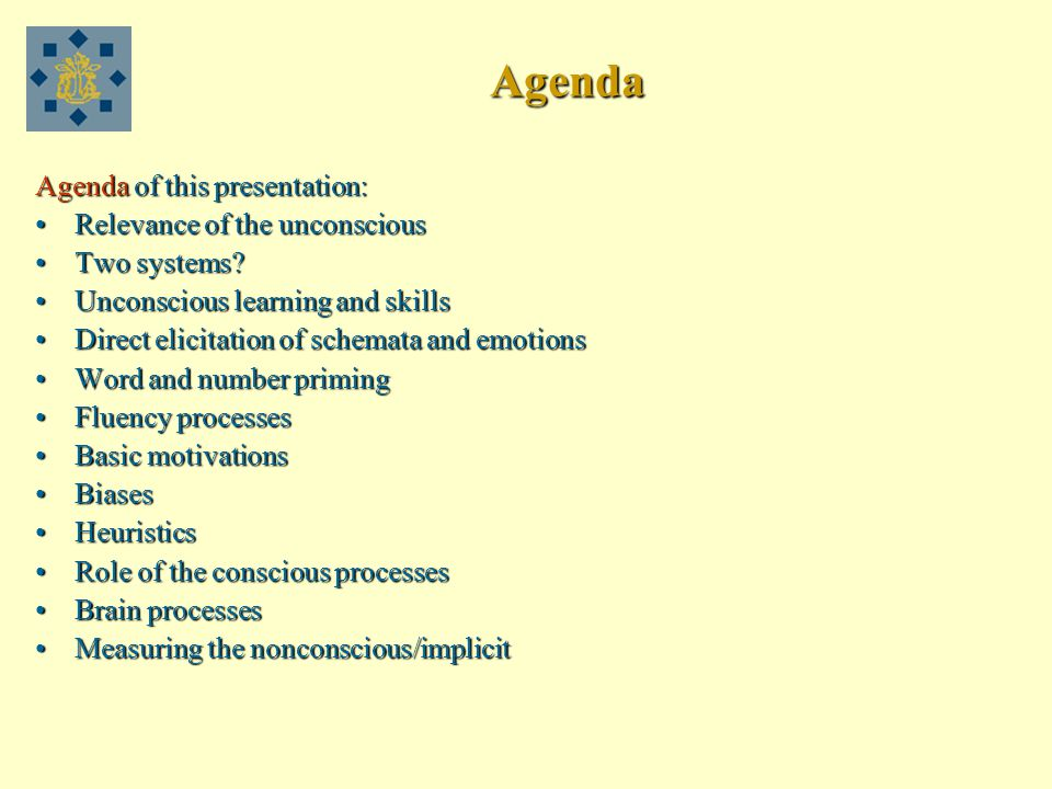 Agenda Agenda of this presentation: Relevance of the unconsciousRelevance of the unconscious Two systems Two systems.