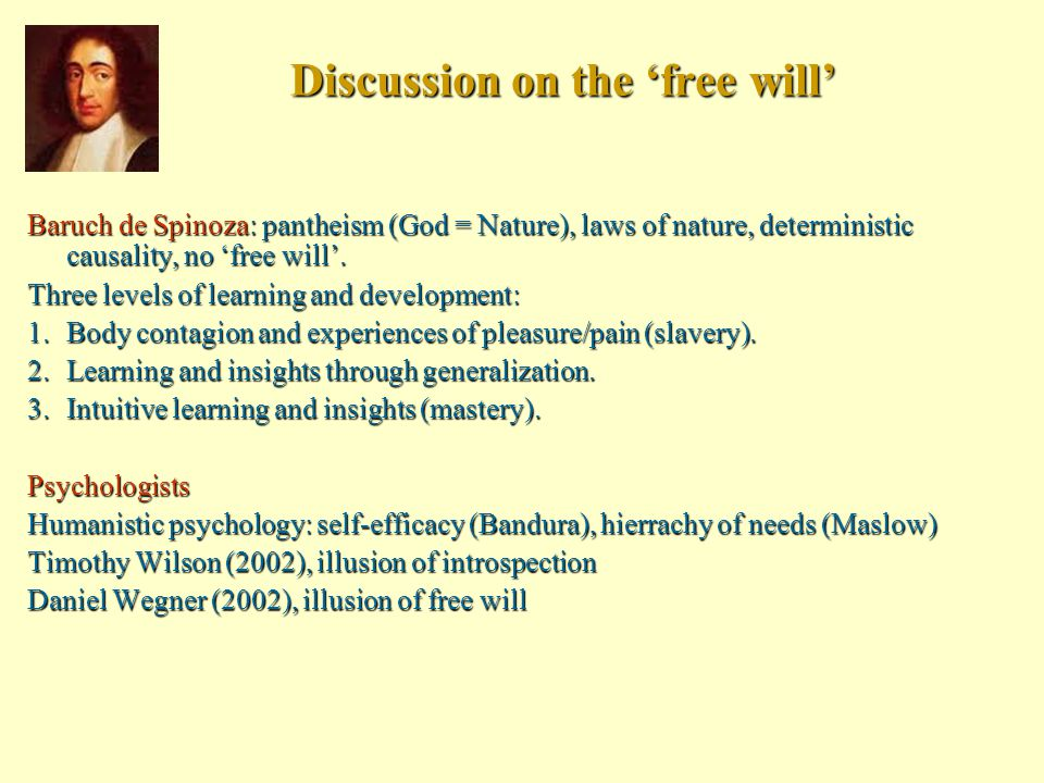 Discussion on the 'free will' Baruch de Spinoza: pantheism (God = Nature), laws of nature, deterministic causality, no 'free will'.