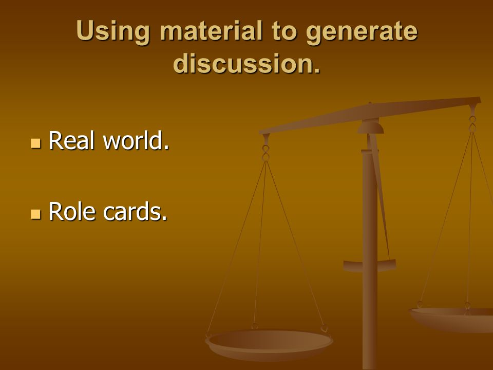Using material to generate discussion. Real world. Real world. Role cards. Role cards.