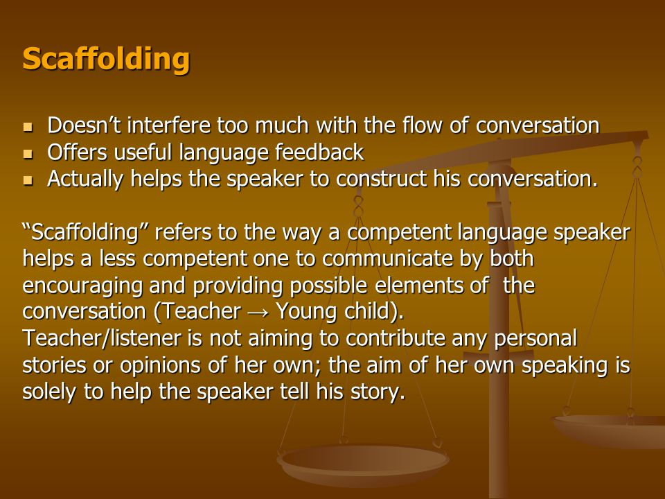 Scaffolding Doesn't interfere too much with the flow of conversation Doesn't interfere too much with the flow of conversation Offers useful language f