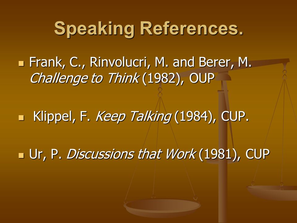 Speaking References. Frank, C., Rinvolucri, M. and Berer, M. Challenge to Think (1982), OUP Frank, C., Rinvolucri, M. and Berer, M. Challenge to Think