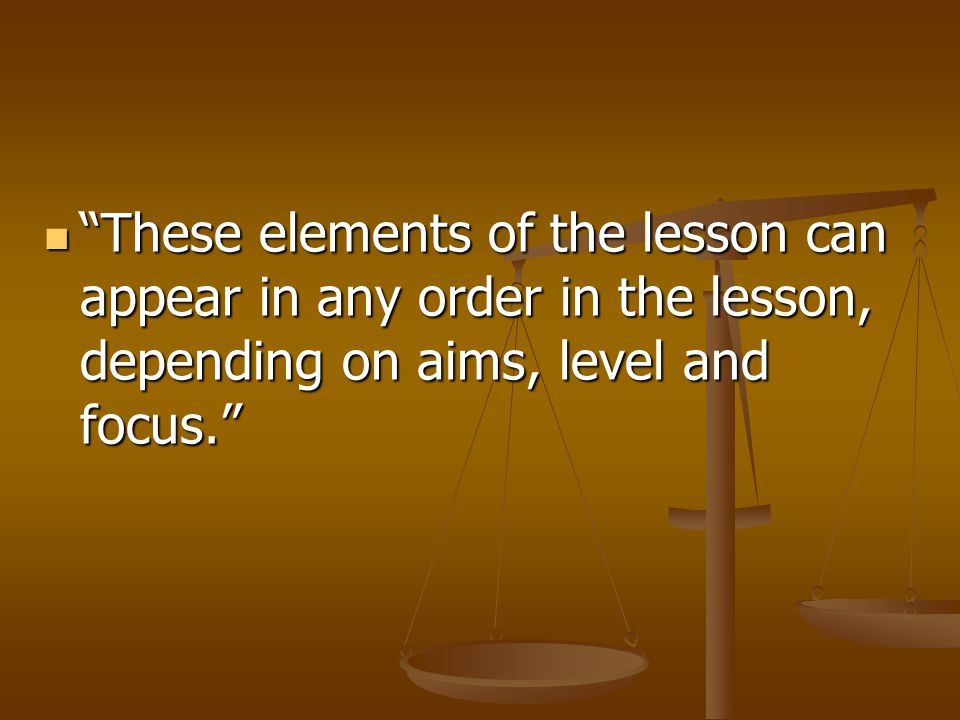 """These elements of the lesson can appear in any order in the lesson, depending on aims, level and focus."" ""These elements of the lesson can appear in"