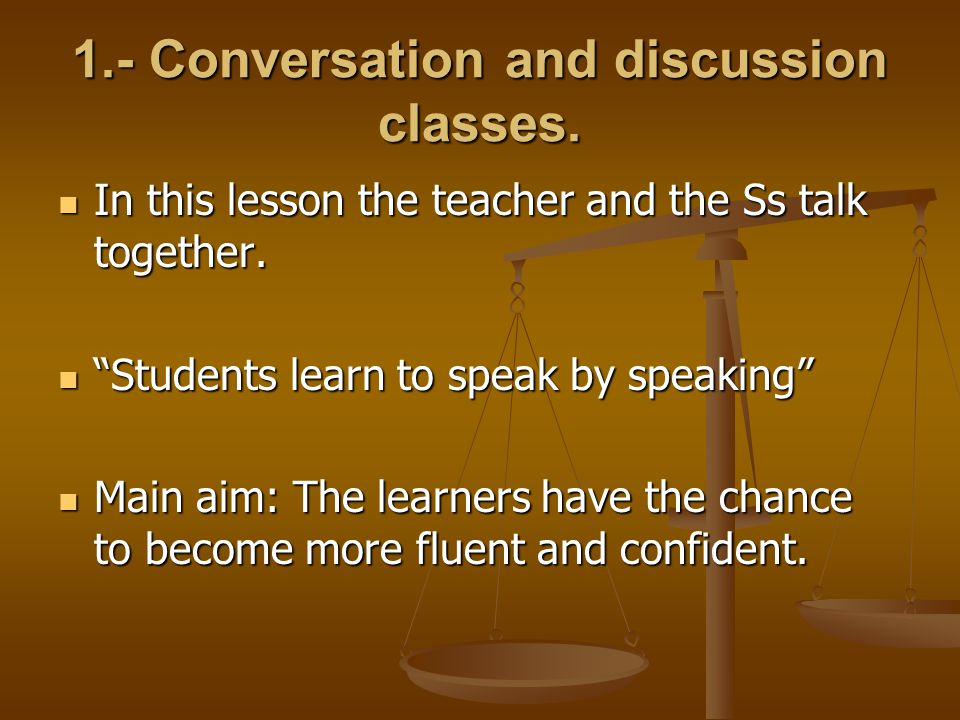 "1.- Conversation and discussion classes. In this lesson the teacher and the Ss talk together. In this lesson the teacher and the Ss talk together. ""St"
