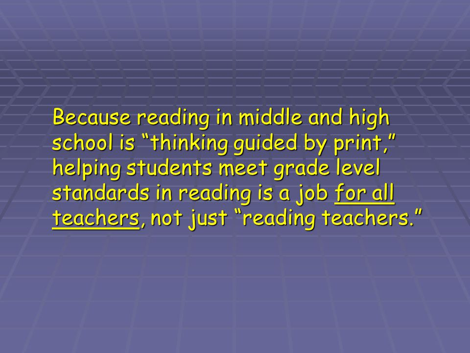 "Because reading in middle and high school is ""thinking guided by print,"" helping students meet grade level standards in reading is a job for all teach"