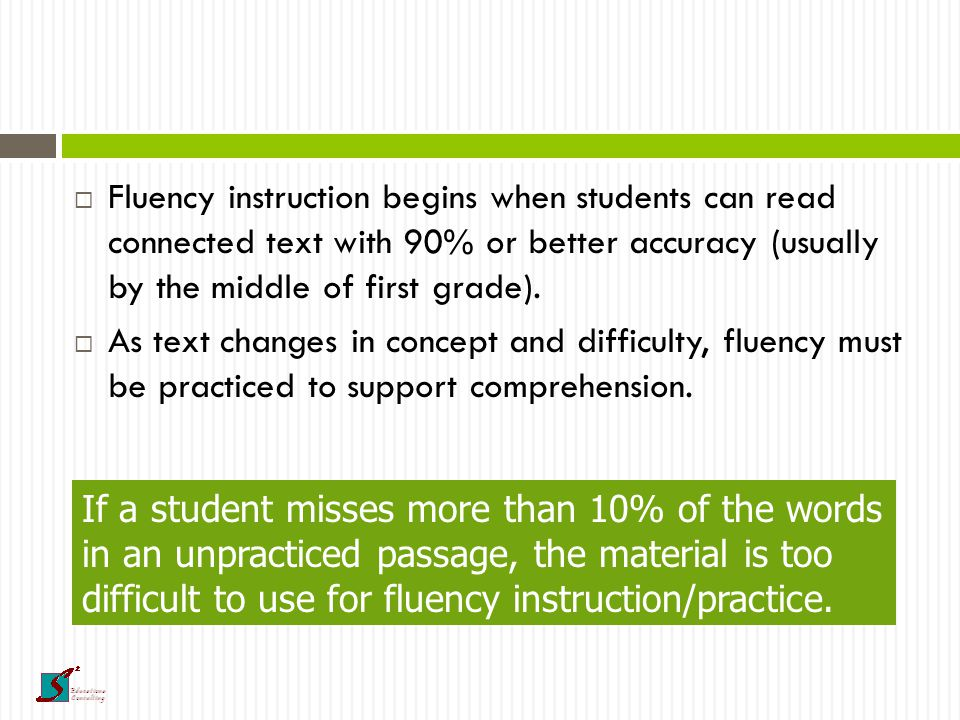 Fluency is important because…  Fluent readers are better able to devote attention to comprehension of text.