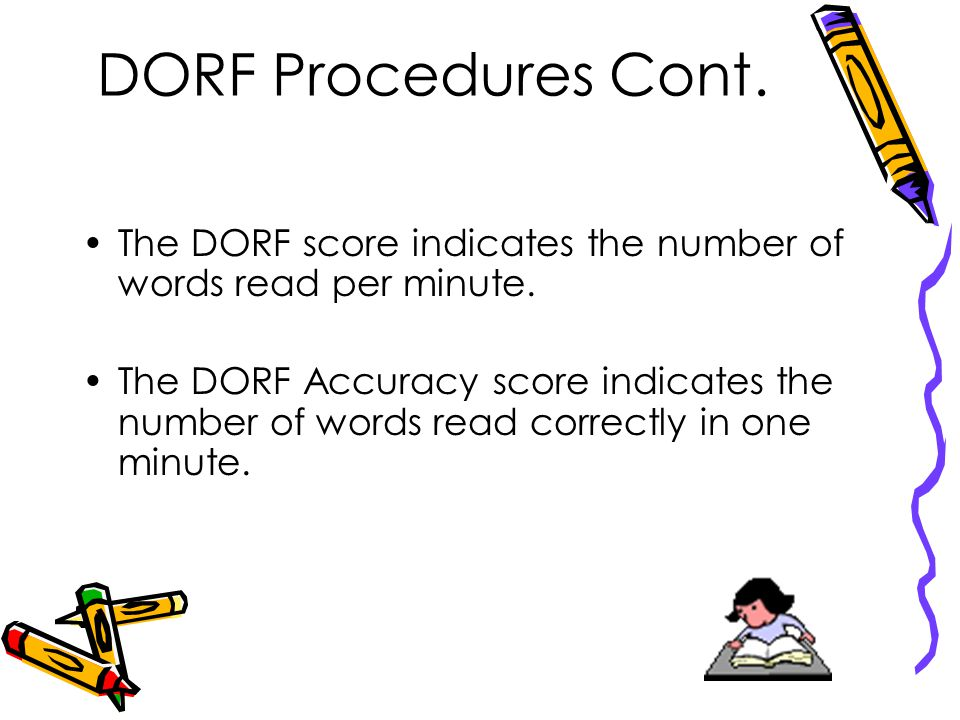 DORF Procedures Cont.The DORF score indicates the number of words read per minute.