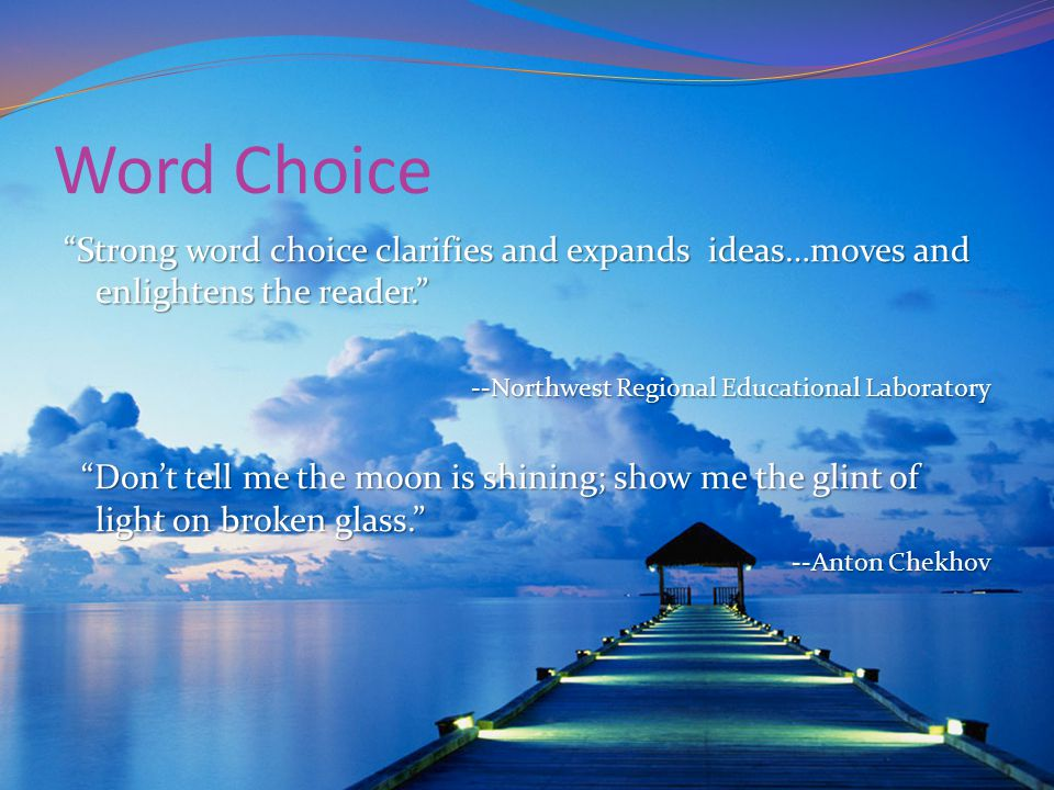 "Word Choice ""Strong word choice clarifies and expands ideas…moves and enlightens the reader."" --Northwest Regional Educational Laboratory --Northwest"