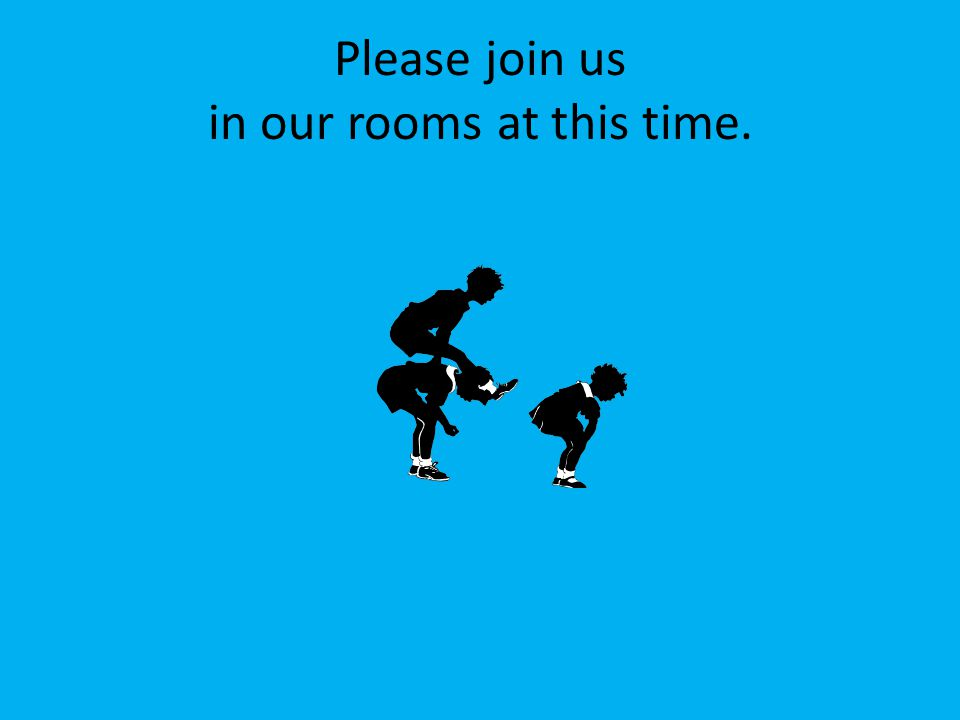 Please join us in our rooms at this time.