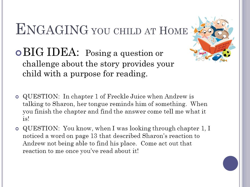 E NGAGING YOU CHILD AT H OME BIG IDEA: Posing a question or challenge about the story provides your child with a purpose for reading. QUESTION: In cha