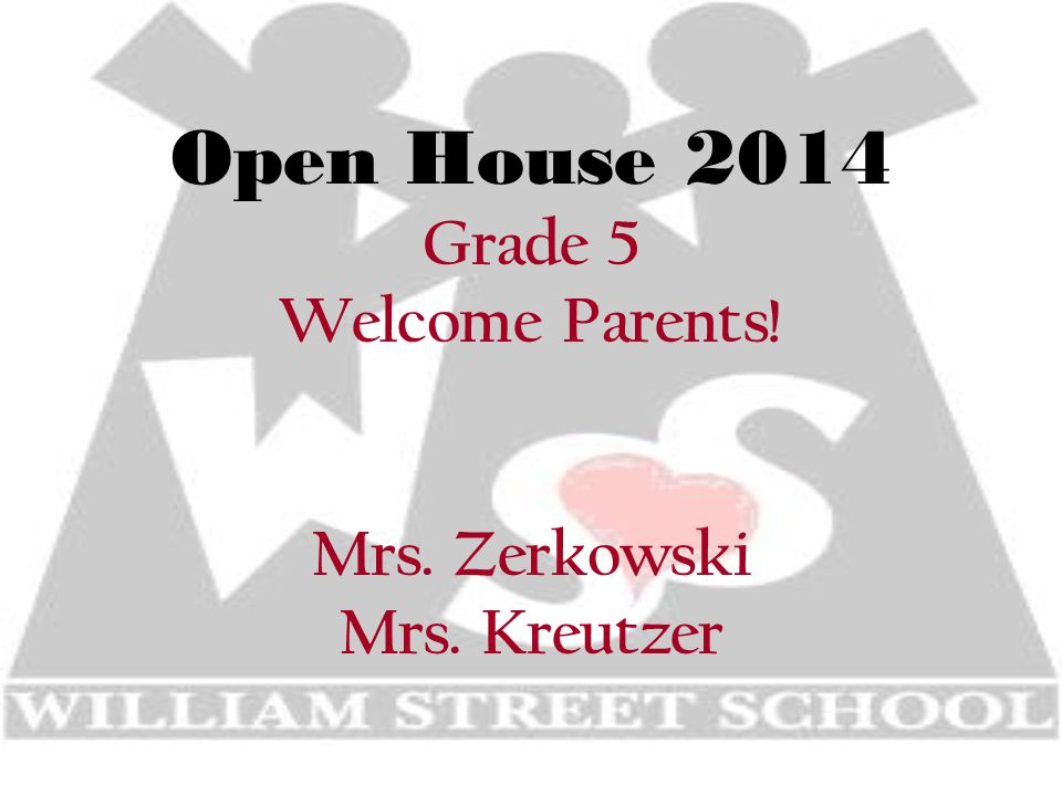 Open House 2014 Grade 5 Welcome Parents! Mrs. Zerkowski Mrs. Kreutzer
