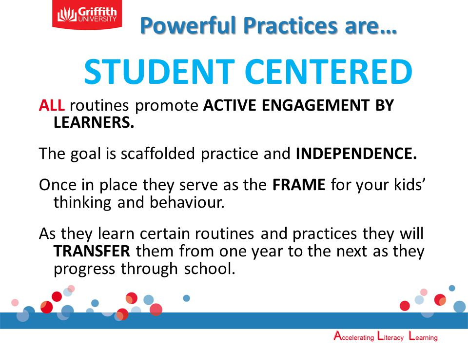 Powerful Practices are… STUDENT CENTERED ALL routines promote ACTIVE ENGAGEMENT BY LEARNERS.