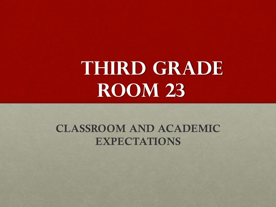 third grade room 23 CLASSROOM AND ACADEMIC EXPECTATIONS