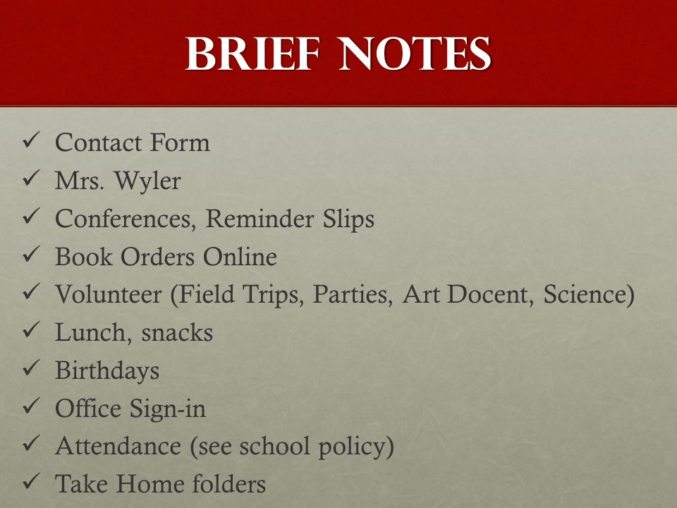 Brief notes Contact Form Mrs. Wyler Conferences, Reminder Slips Book Orders Online Volunteer (Field Trips, Parties, Art Docent, Science) Lunch, snacks