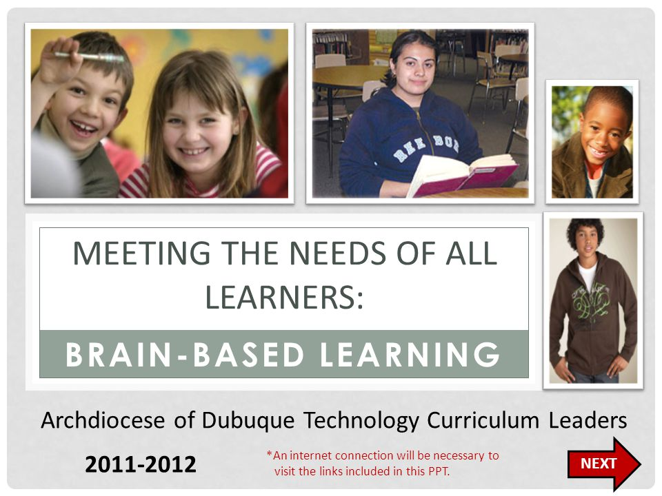BRAIN-BASED LEARNING MEETING THE NEEDS OF ALL LEARNERS: Archdiocese of Dubuque Technology Curriculum Leaders 2011-2012 *An internet connection will be