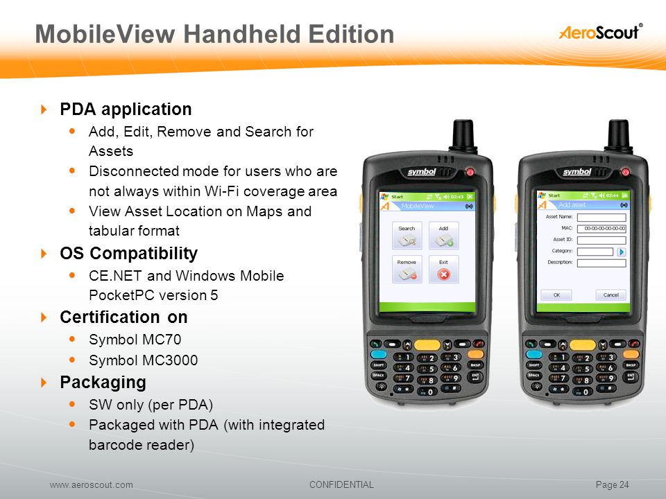 Page 24CONFIDENTIALwww.aeroscout.com MobileView Handheld Edition  PDA application Add, Edit, Remove and Search for Assets Disconnected mode for users