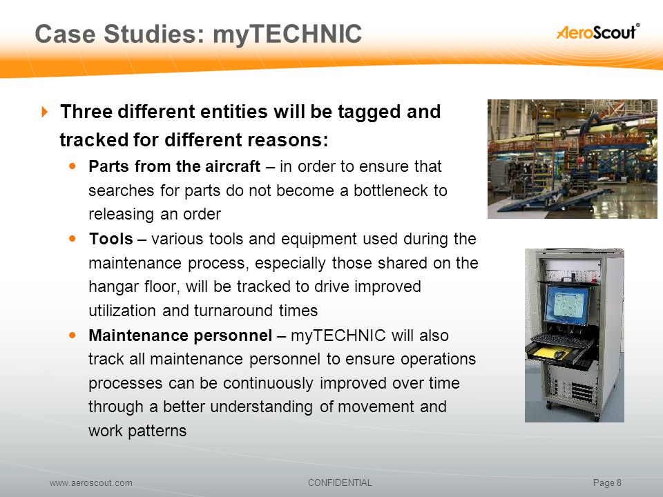 Page 8CONFIDENTIALwww.aeroscout.com Case Studies: myTECHNIC  Three different entities will be tagged and tracked for different reasons: Parts from th