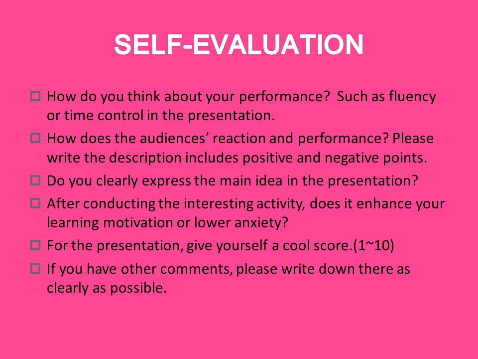  How do you think about your performance. Such as fluency or time control in the presentation.