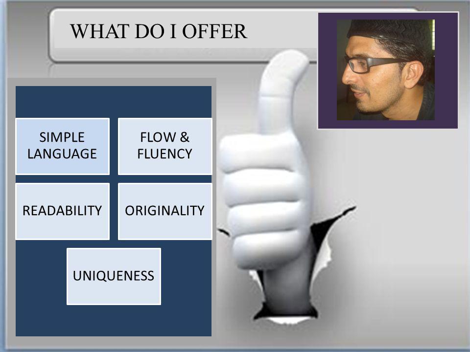 WHAT DO I OFFER SIMPLE LANGUAGE FLOW & FLUENCY READABILITYORIGINALITY UNIQUENESS