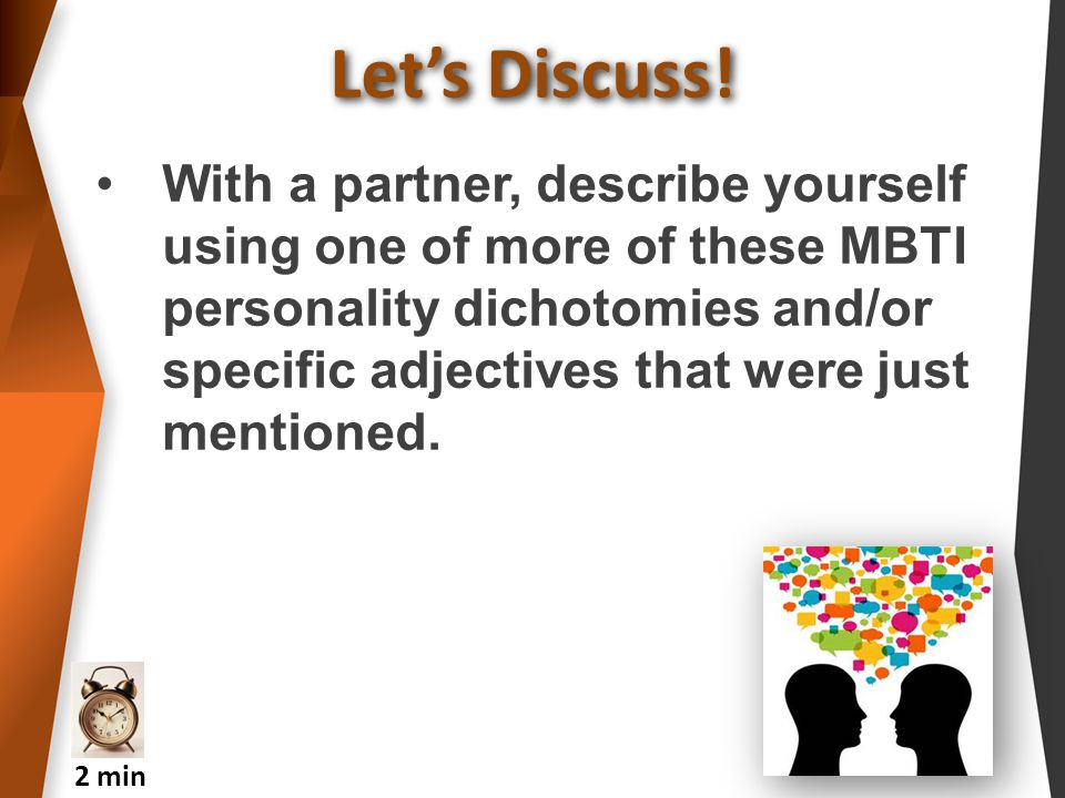 With a partner, describe yourself using one of more of these MBTI personality dichotomies and/or specific adjectives that were just mentioned.